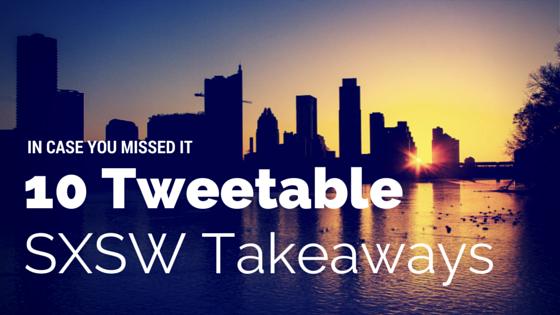 10 Tweetable Takeaways from SXSW Interactive